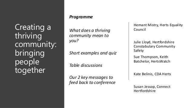 Creating a thriving community: bringing people together Hemant Mistry, Herts Equality Council Julie Lloyd, Hertfordshire C...