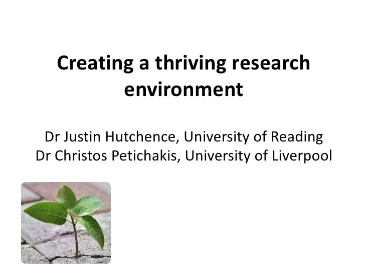 Creating a thriving research          environment Dr Justin Hutchence, University of ReadingDr Christos Petichakis, Univer...