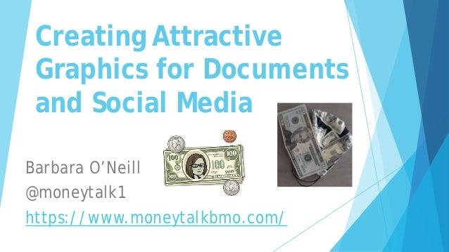 Creating Attractive Graphics for Documents and Social Media Barbara O'Neill @moneytalk1 https://www.moneytalkbmo.com/