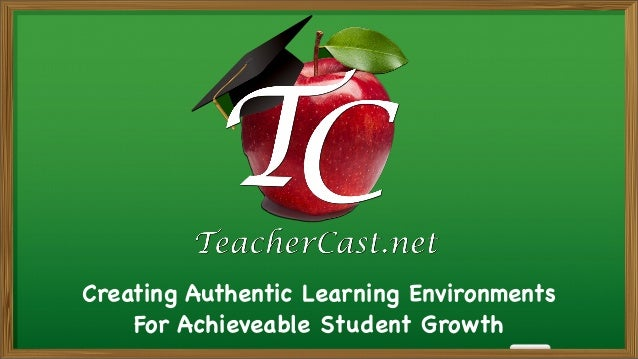 Creating Authentic Learning Environments For Achieveable Student Growth