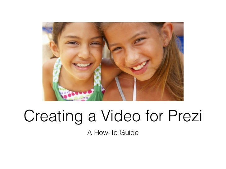 Creating a Video for Prezi         A How-To Guide