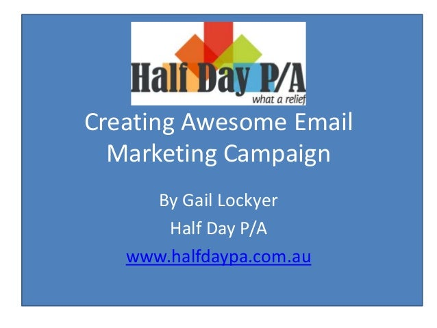 Creating Awesome Email Marketing Campaign By Gail Lockyer Half Day P/A www.halfdaypa.com.au
