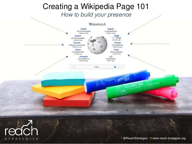 T @ReachStrategies W www.reach-strategies.org Creating a Wikipedia Page 101 How to build your presence