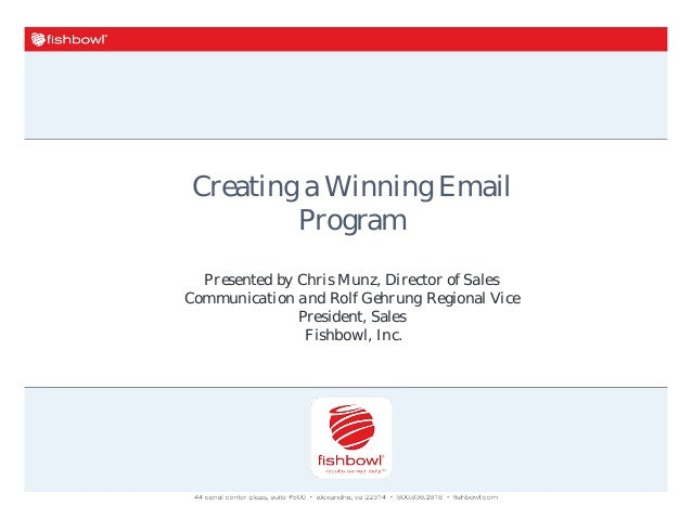 Creating a Winning Email Program Presented by Chris Munz, Director of Sales Communication and Rolf Gehrung Regional Vice P...