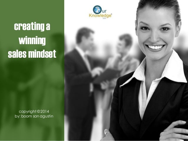 creating a winning  sales mindset  copyright © 2014  by: boom san agustin