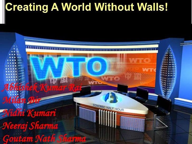 Creating A World Without Walls!<br />Abhishek Kumar Rai<br />Milan Bir<br />Nidhi Kumari<br />Neeraj Sharma<br />Goutam Na...