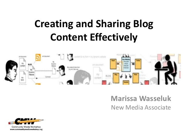 Creating and Sharing Blog   Content Effectively                Marissa Wasseluk                New Media Associate