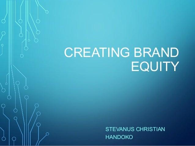 CREATING BRAND EQUITY  STEVANUS CHRISTIAN HANDOKO