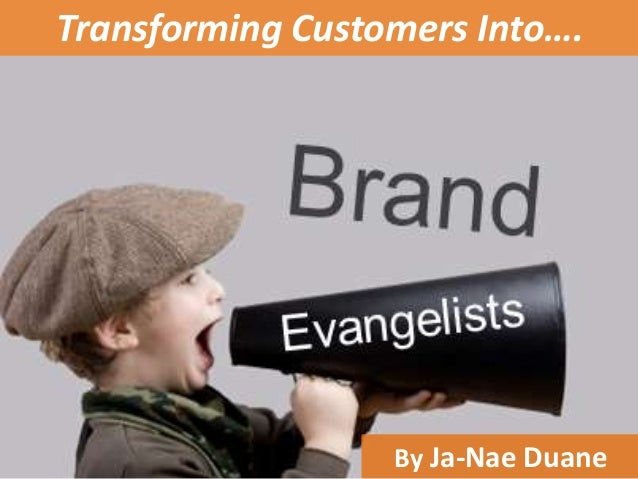 Transforming Customers Into…. By Ja-Nae Duane