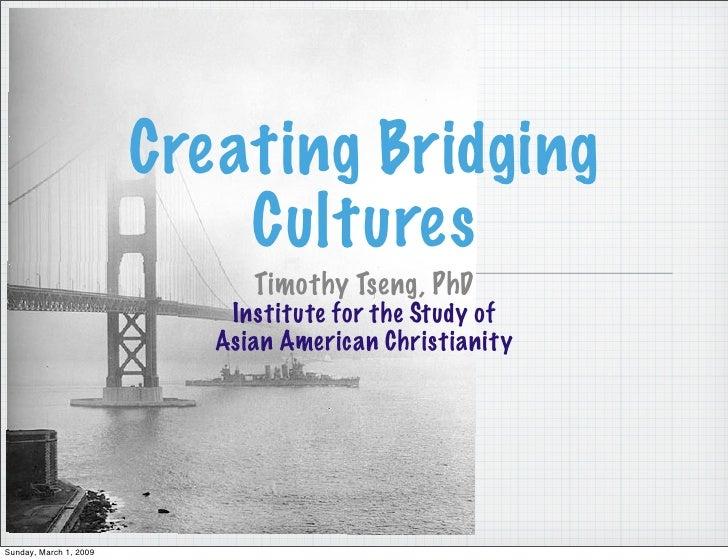 Creating Bridging                             Cultures                               Timothy Tseng, PhD                   ...