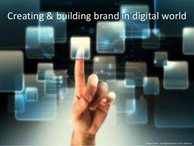Creating & building brand in digital world  image credit - freedigitalphotos.net & pixomar