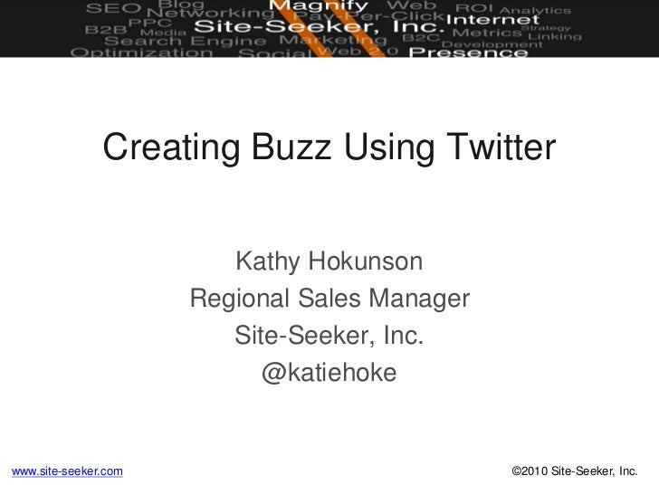 Creating Buzz Using Twitter<br />Kathy Hokunson<br />Regional Sales Manager<br />Site-Seeker, Inc.<br />@katiehoke<br />