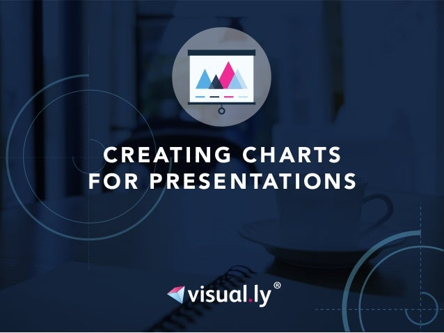 CREATING CHARTS  FOR PRESENTATIONS  .