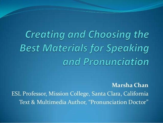 "Marsha ChanESL Professor, Mission College, Santa Clara, California  Text & Multimedia Author, ""Pronunciation Doctor"""
