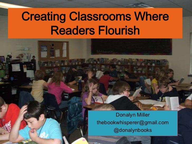 Creating Classrooms Where     Readers Flourish                   Donalyn Miller            thebookwhisperer@gmail.com     ...