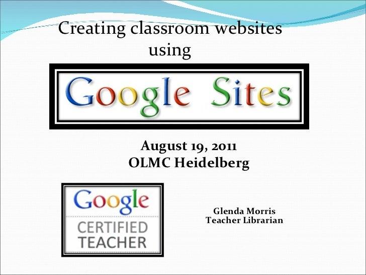 Glenda Morris Teacher Librarian Creating classroom websites using August 19, 2011 OLMC Heidelberg
