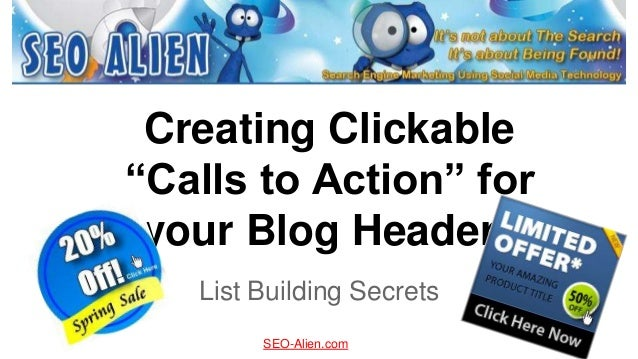 "Creating Clickable ""Calls to Action"" for your Blog Header List Building Secrets SEO-Alien.com"