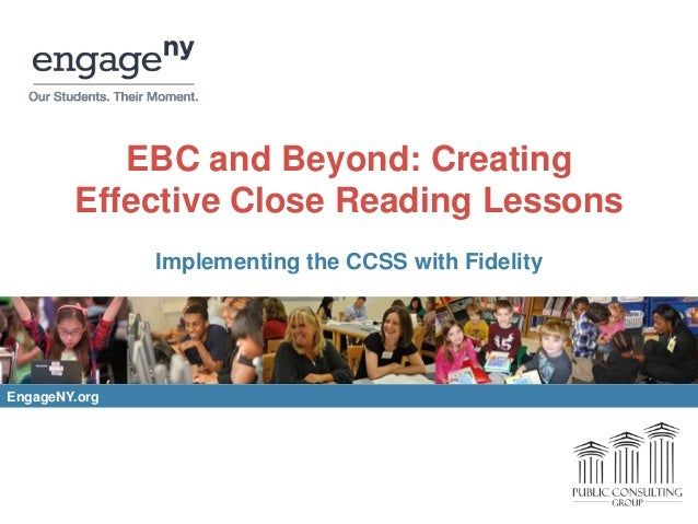 EBC and Beyond: Creating Effective Close Reading Lessons Implementing the CCSS with Fidelity  EngageNY.org