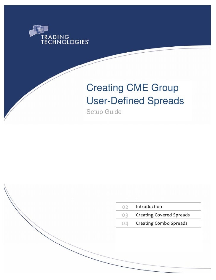Creating CME Group     User-Defined Spreads     Setup Guide                      02    Introduction             ...