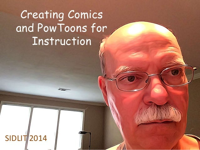 Creating Comics and PowToons for Instruction SIDLIT 2014