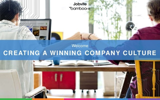 CREATING A WINNING COMPANY CULTURE Welcome