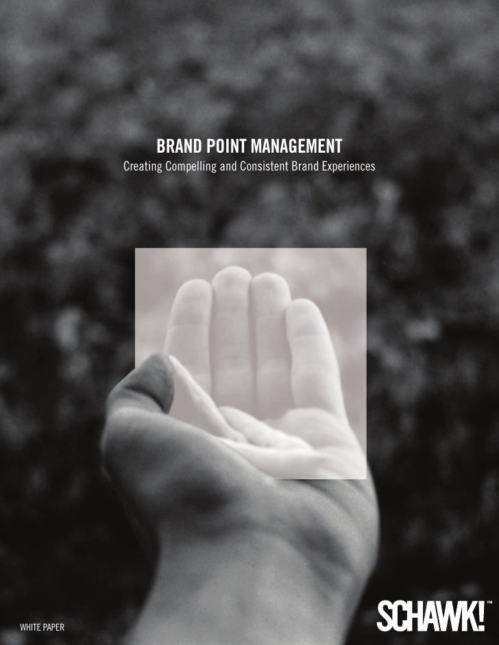Brand Point ManageMent              Creating Compelling and Consistent Brand ExperiencesWHITE PAPER                       ...