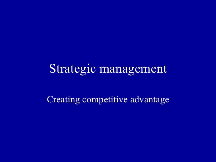 Strategic management Creating competitive advantage