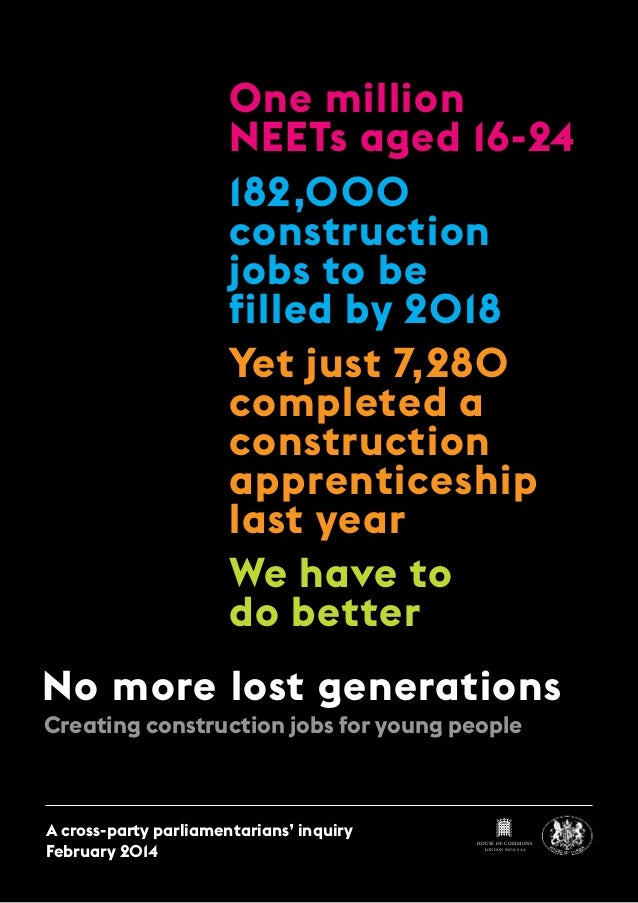 One million NEETs aged 16-24 182,000 construction jobs to be filled by 2018 Yet just 7,280 completed a construction appren...