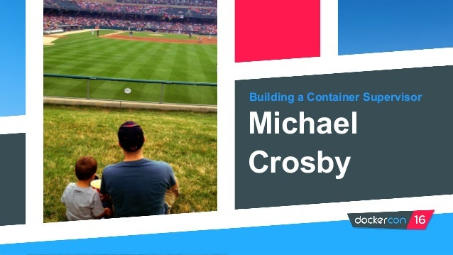 Building a Container Supervisor Michael Crosby
