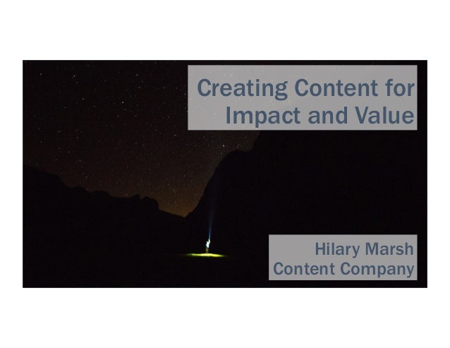 Creating Content for Impact and Value Hilary Marsh Content Company
