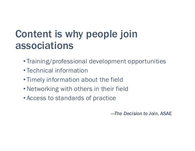 Content is why people join associations •Training/professional development opportunities •Technical information •Timely...