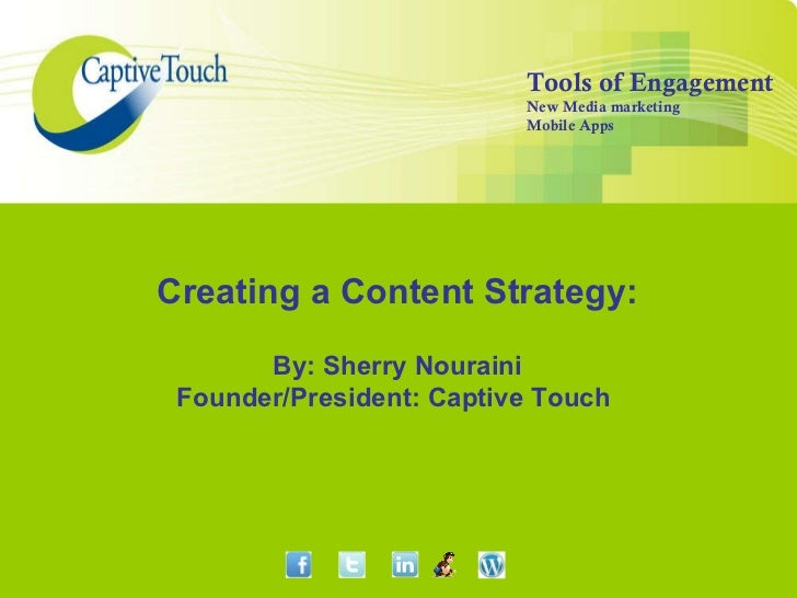 Creating a Content Strategy: By: Sherry Nouraini Founder/President: Captive Touch