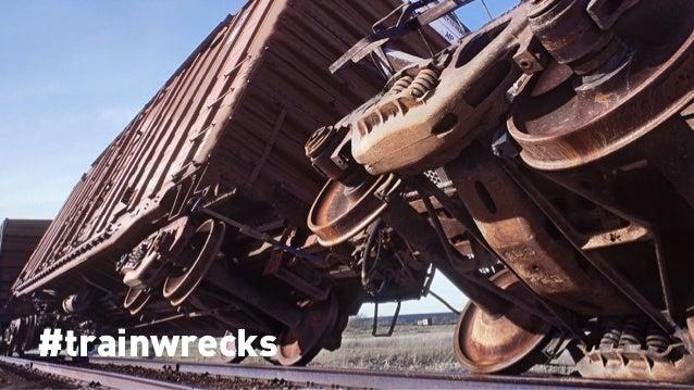 #moretrainwrecks