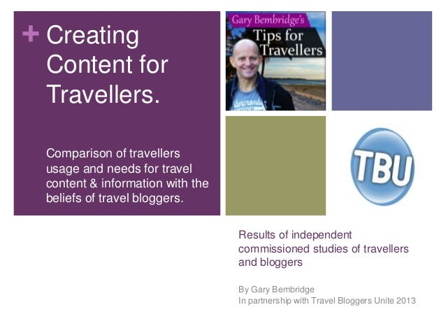 +Results of independentcommissioned studies of travellersand bloggersBy Gary BembridgeIn partnership with Travel Bloggers ...