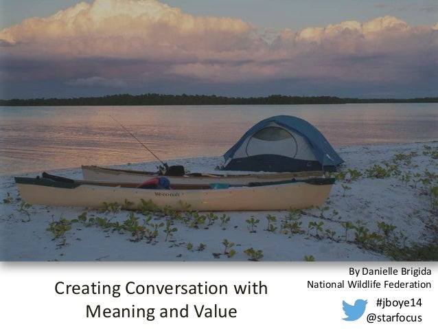 Creating Conversation with Meaning and Value #jboye14 @starfocus By Danielle Brigida National Wildlife Federation