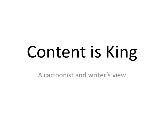 Content is King A cartoonist and writer's view