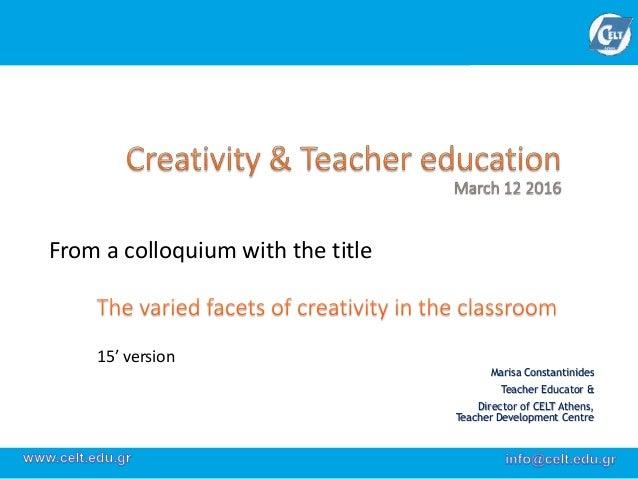 Marisa Constantinides Teacher Educator & Director of CELT Athens, Teacher Development Centre From a colloquium with the ti...