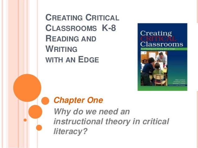 CREATING CRITICALCLASSROOMS K-8READING ANDWRITINGWITH AN EDGEChapter OneWhy do we need aninstructional theory in criticall...