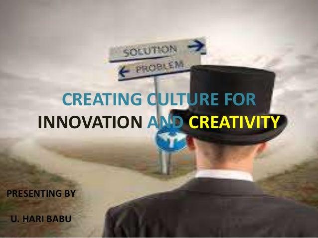 CREATING CULTURE FOR  INNOVATION AND CREATIVITY  PRESENTING BY  U. HARI BABU