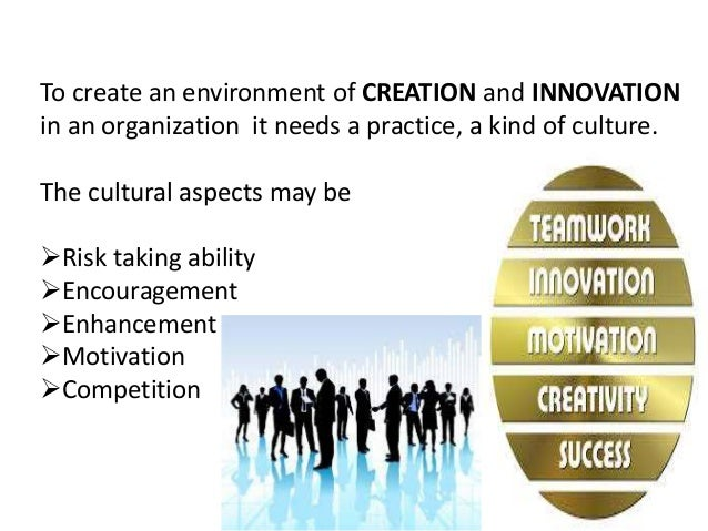INNOVATION  It's a result of creativity.  This involves  Creative thinking  Risk  Planning  Organizing  Time