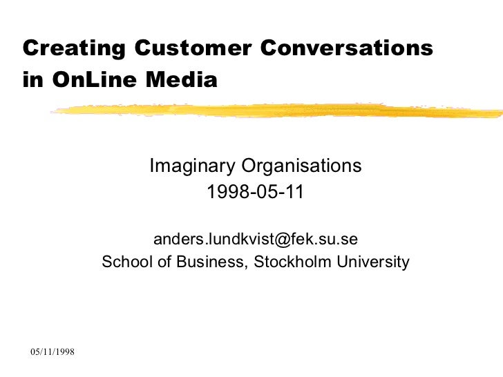 Creating Customer Conversations  in OnLine Media Imaginary Organisations 1998-05-11 [email_address] School of Business, St...