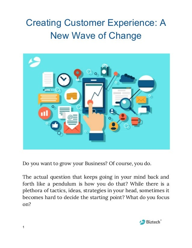 Creating Customer Experience: A New Wave of Change Do you want to grow your Business? Of course, you do.  The actual qu...
