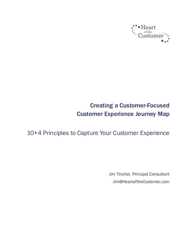 Creating a Customer-Focused Customer Experience Journey Map 10+4 Principles to Capture Your Customer Experience Jim Tinche...