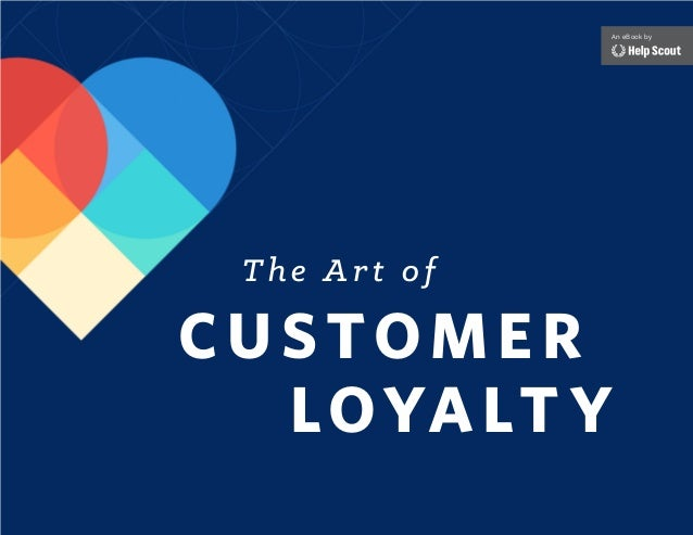 1THE ART OF CUSTOMER LOYALTY An eBook by The Art of Customer LOYALT Y