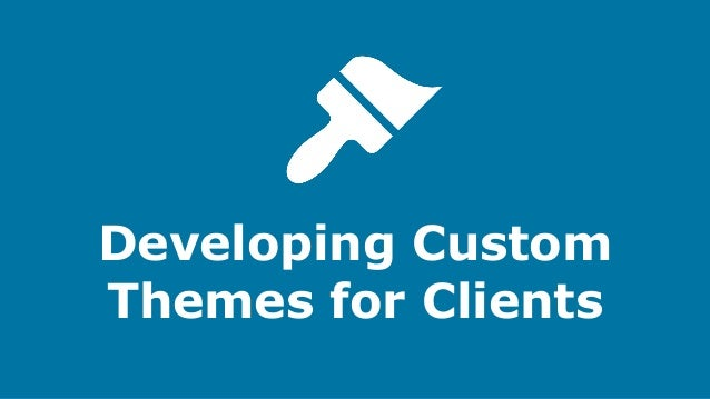 Developing Custom Themes for Clients