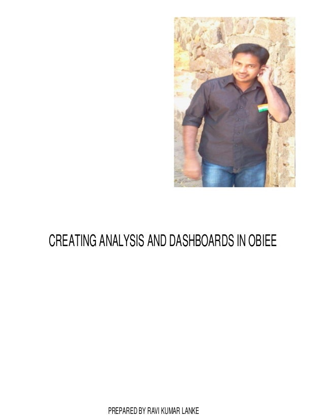 CREATING ANALYSIS AND DASHBOARDS IN OBIEE  PREPARED BY RAVI KUMAR LANKE