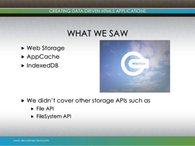 www.devconnections.com CREATING DATA-DRIVEN HTML5 APPLICATIONS WHAT WE SAW  Web Storage  AppCache  IndexedDB  We didn'...