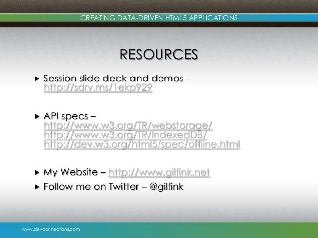 www.devconnections.com CREATING DATA-DRIVEN HTML5 APPLICATIONS RESOURCES  Session slide deck and demos – http://sdrv.ms/1...
