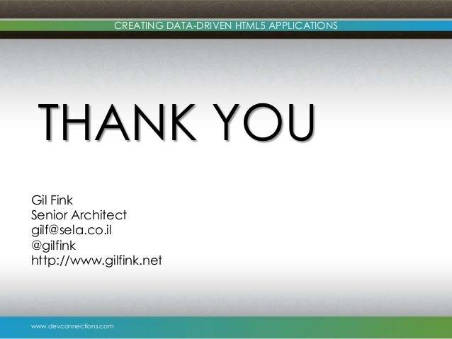 www.devconnections.com CREATING DATA-DRIVEN HTML5 APPLICATIONS THANK YOU Gil Fink Senior Architect gilf@sela.co.il @gilfin...