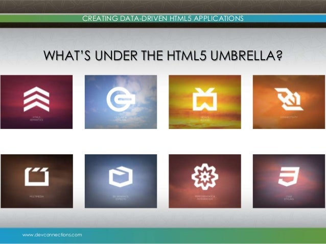 www.devconnections.com CREATING DATA-DRIVEN HTML5 APPLICATIONS WHAT'S UNDER THE HTML5 UMBRELLA?